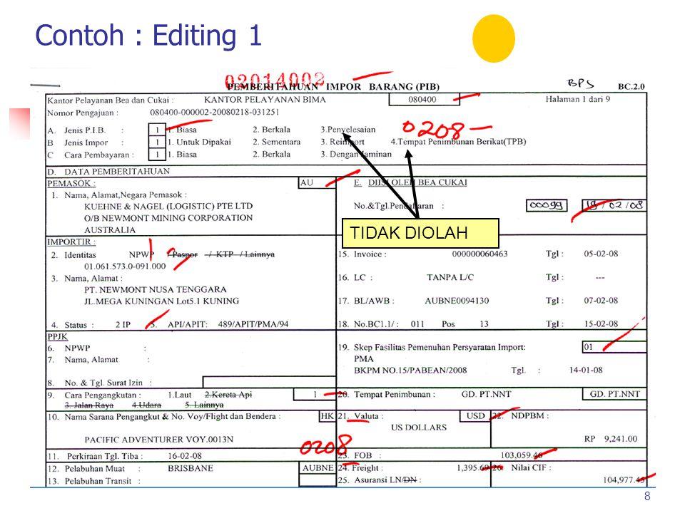 Pengolahan Data Pembetulan EDITING Kesalahan (ketidak jelasan) data valas, negara, pelabuhan, HS, berat, nilai Contoh : - Valas tertulis IDR Seharusny