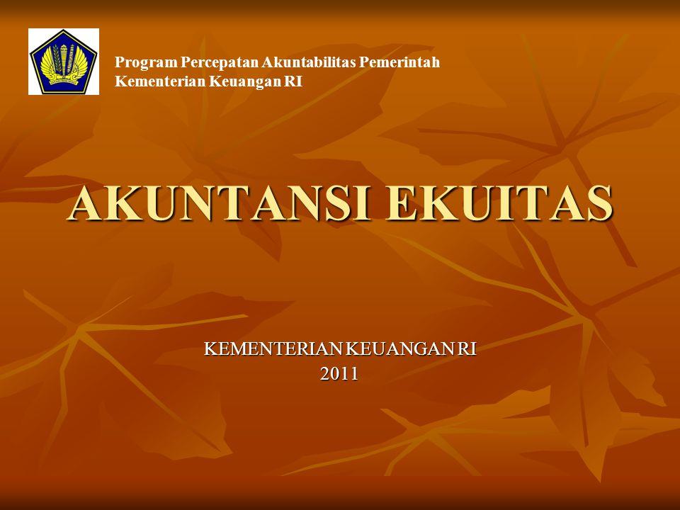 AKUNTANSI EKUITAS KEMENTERIAN KEUANGAN RI 2011 Program Percepatan Akuntabilitas Pemerintah Kementerian Keuangan RI