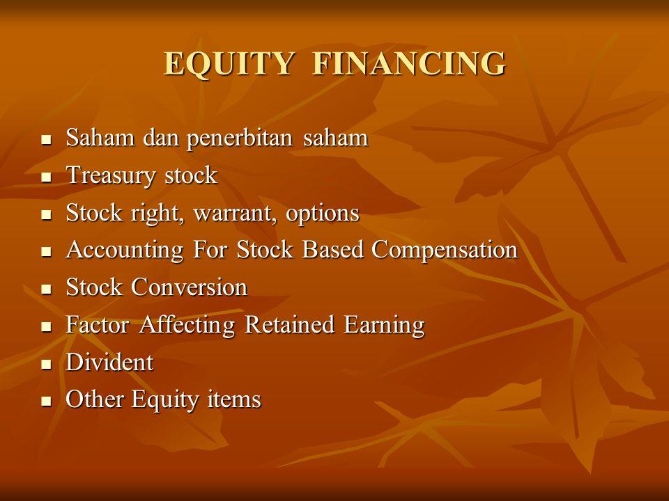 EQUITY FINANCING Saham dan penerbitan saham Saham dan penerbitan saham Treasury stock Treasury stock Stock right, warrant, options Stock right, warran