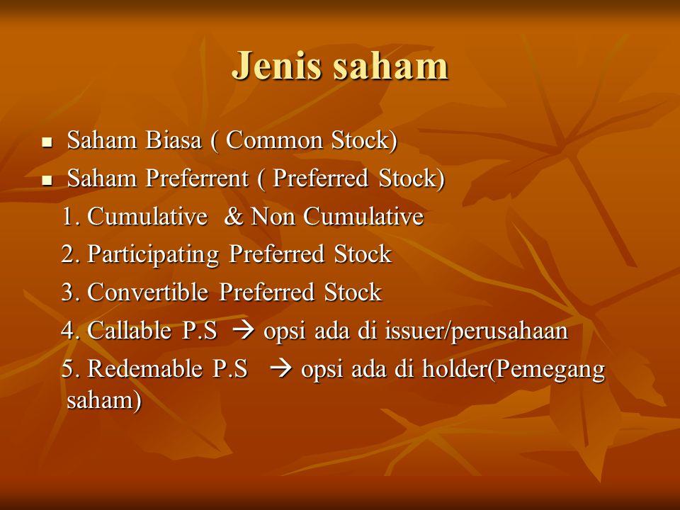 Jenis saham Saham Biasa ( Common Stock) Saham Biasa ( Common Stock) Saham Preferrent ( Preferred Stock) Saham Preferrent ( Preferred Stock) 1. Cumulat