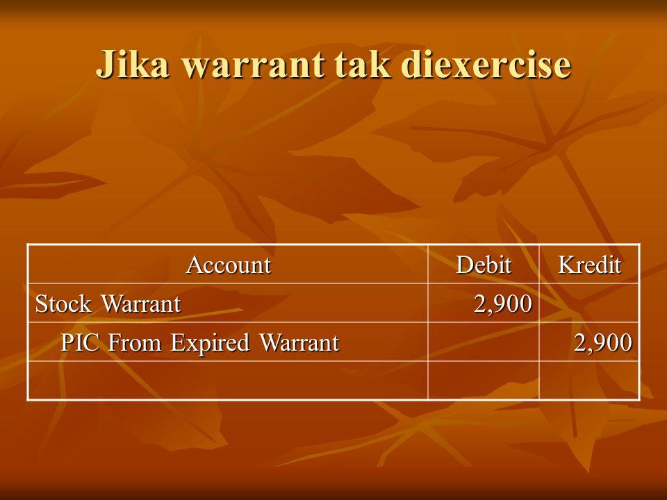 Jika warrant tak diexercise AccountDebitKredit Stock Warrant 2,900 PIC From Expired Warrant PIC From Expired Warrant2,900