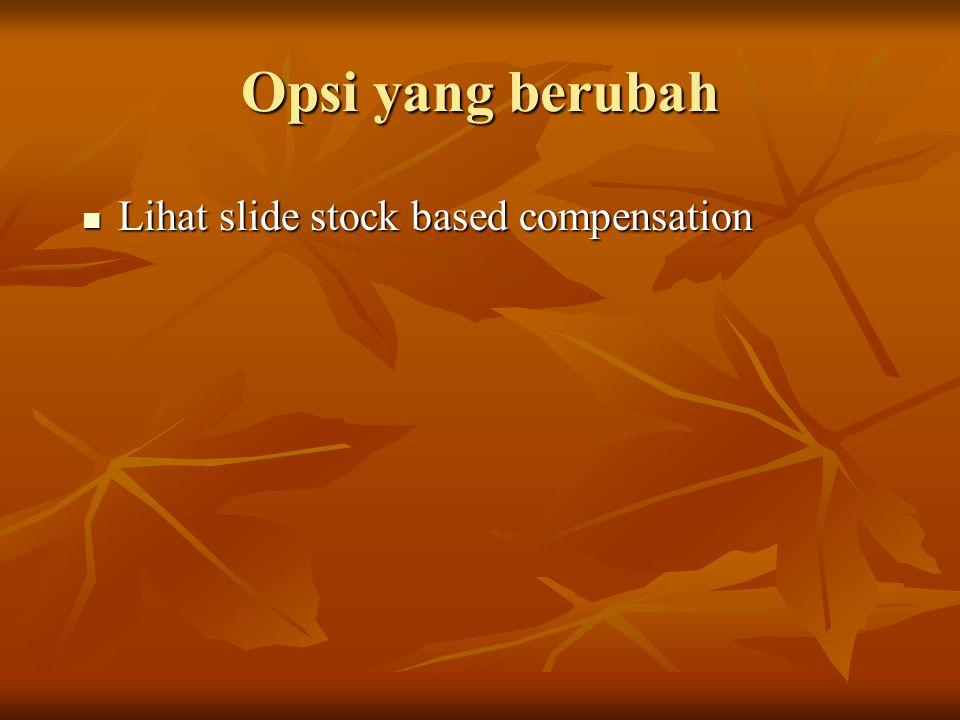 Opsi yang berubah Lihat slide stock based compensation Lihat slide stock based compensation