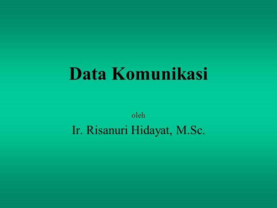 Data Komunikasi oleh Ir. Risanuri Hidayat, M.Sc.