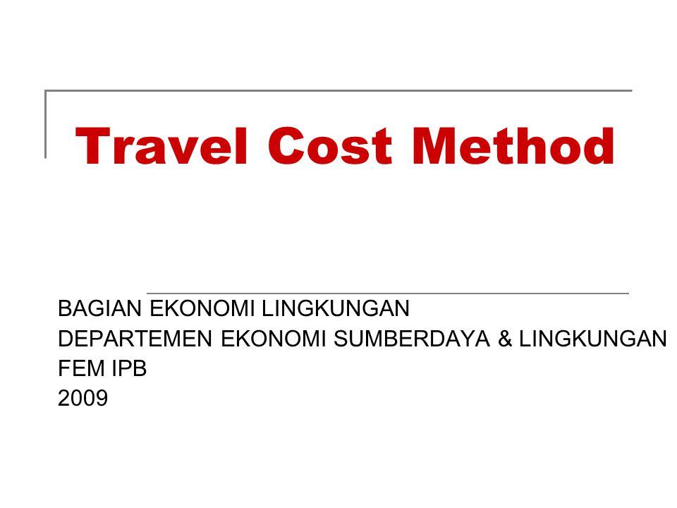 Travel Cost Method BAGIAN EKONOMI LINGKUNGAN DEPARTEMEN EKONOMI SUMBERDAYA & LINGKUNGAN FEM IPB 2009