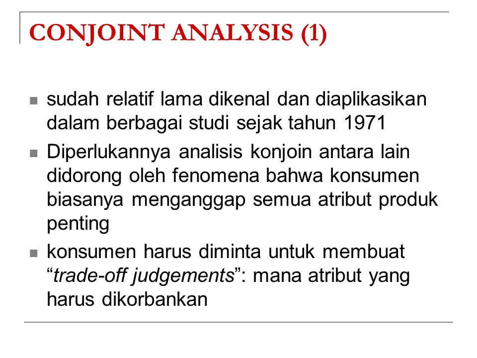 CONJOINT ANALYSIS (1) sudah relatif lama dikenal dan diaplikasikan dalam berbagai studi sejak tahun 1971 Diperlukannya analisis konjoin antara lain di