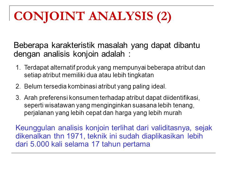 CONJOINT ANALYSIS (2) Beberapa karakteristik masalah yang dapat dibantu dengan analisis konjoin adalah : 1.Terdapat alternatif produk yang mempunyai b