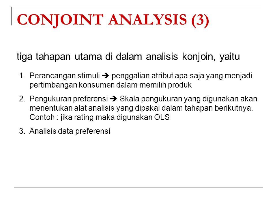 CONJOINT ANALYSIS (3) tiga tahapan utama di dalam analisis konjoin, yaitu 1.Perancangan stimuli  penggalian atribut apa saja yang menjadi pertimbanga