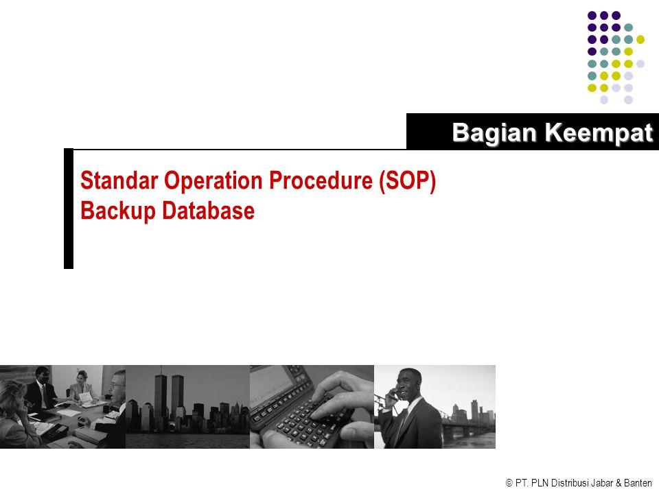 © PT. PLN Distribusi Jabar & Banten Standar Operation Procedure (SOP) Backup Database Bagian Keempat