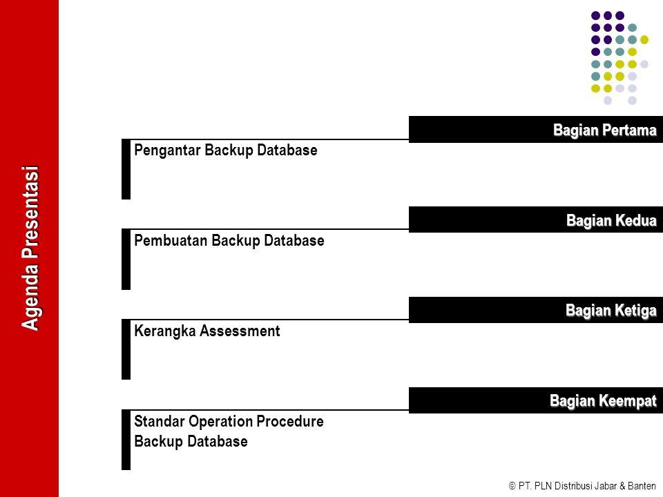 © PT. PLN Distribusi Jabar & Banten Pengantar Backup Database Bagian Pertama Pembuatan Backup Database Bagian Kedua Kerangka Assessment Bagian Ketiga