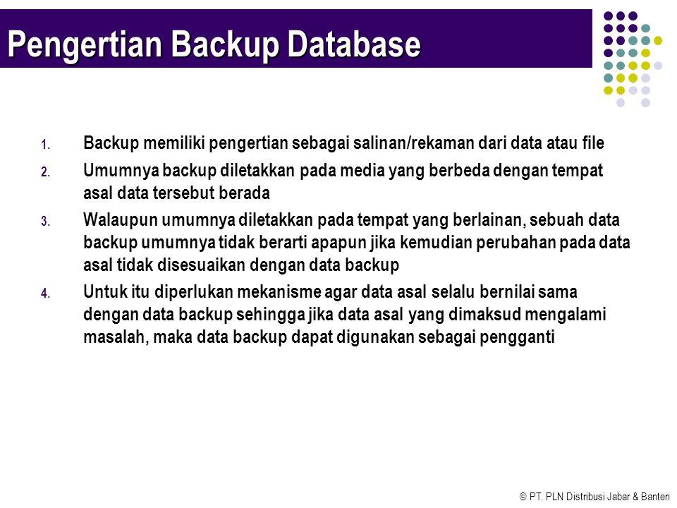 © PT. PLN Distribusi Jabar & Banten Pengertian Backup Database 1. Backup memiliki pengertian sebagai salinan/rekaman dari data atau file 2. Umumnya ba
