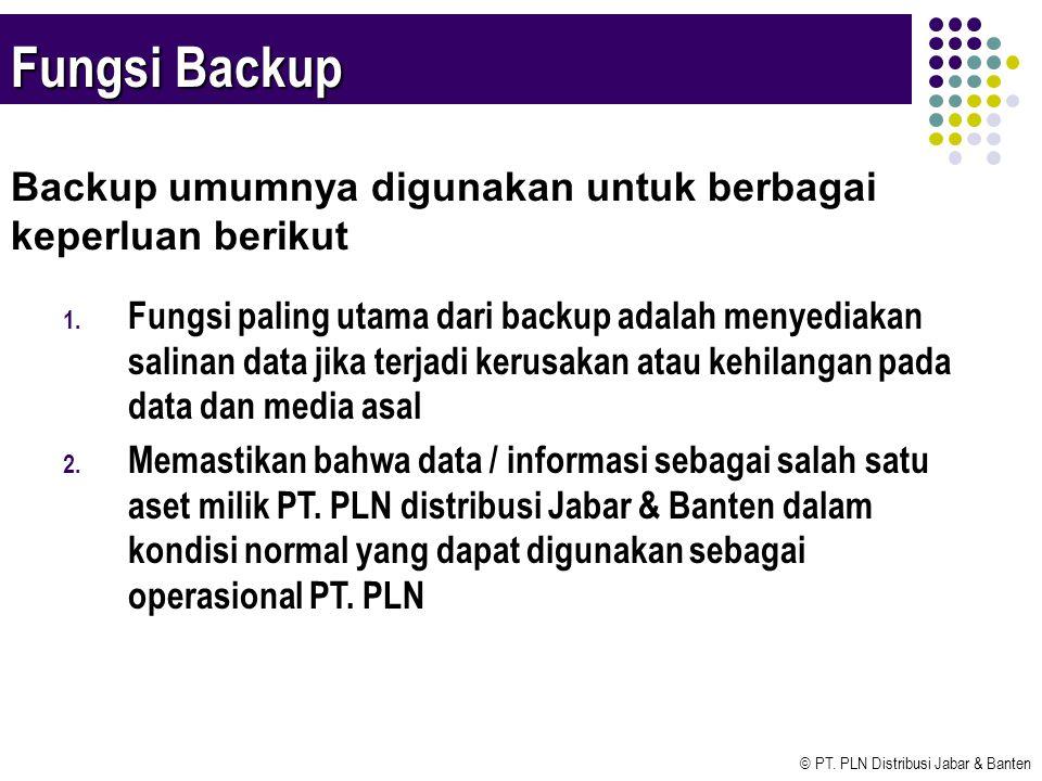 © PT. PLN Distribusi Jabar & Banten Fungsi Backup 1. Fungsi paling utama dari backup adalah menyediakan salinan data jika terjadi kerusakan atau kehil
