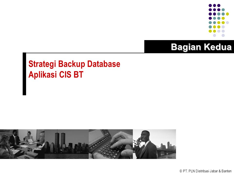 © PT. PLN Distribusi Jabar & Banten Strategi Backup Database Aplikasi CIS BT Bagian Kedua