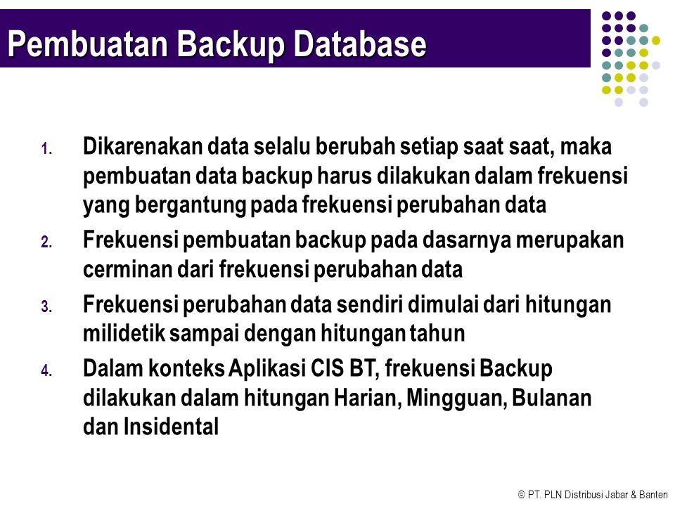 © PT. PLN Distribusi Jabar & Banten Pembuatan Backup Database 1. Dikarenakan data selalu berubah setiap saat saat, maka pembuatan data backup harus di