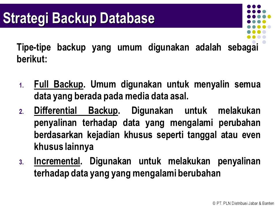 © PT. PLN Distribusi Jabar & Banten Strategi Backup Database Tipe-tipe backup yang umum digunakan adalah sebagai berikut: 1. Full Backup. Umum digunak