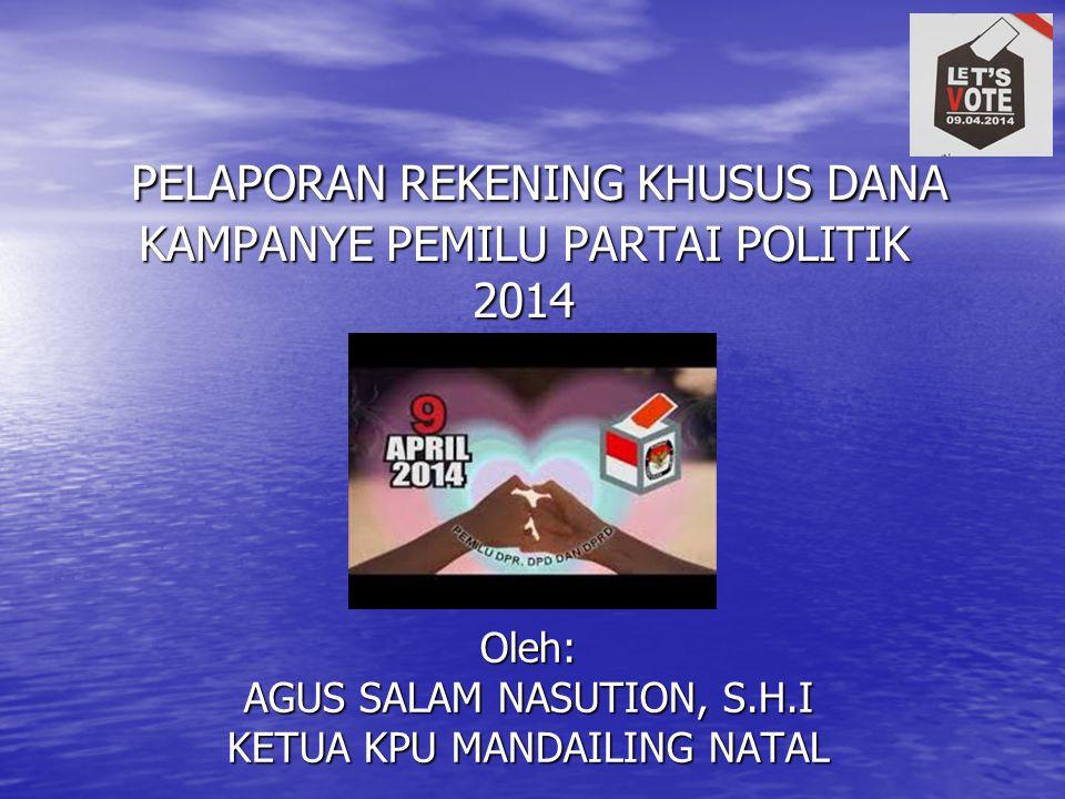 PELAPORAN REKENING KHUSUS DANA KAMPANYE PEMILU PARTAI POLITIK 2014 Oleh: AGUS SALAM NASUTION, S.H.I KETUA KPU MANDAILING NATAL
