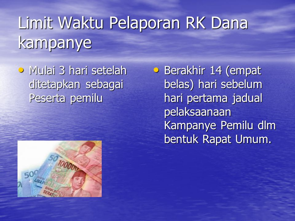 Limit Waktu Pelaporan RK Dana kampanye Mulai 3 hari setelah ditetapkan sebagai Peserta pemilu Mulai 3 hari setelah ditetapkan sebagai Peserta pemilu B