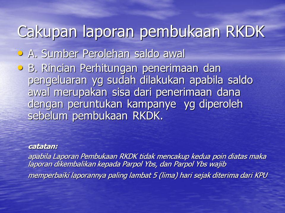 Cakupan laporan pembukaan RKDK A. Sumber Perolehan saldo awal A. Sumber Perolehan saldo awal B. Rincian Perhitungan penerimaan dan pengeluaran yg suda