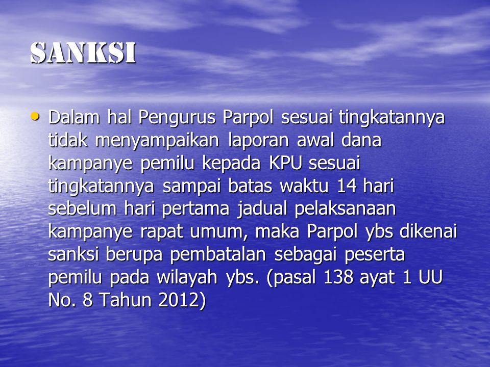 Sanksi Dalam hal Pengurus Parpol sesuai tingkatannya tidak menyampaikan laporan awal dana kampanye pemilu kepada KPU sesuai tingkatannya sampai batas