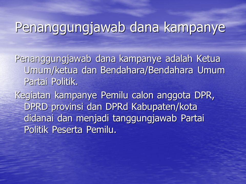 PELAPORAN DANA AWAL KAMPANYE Pengurus parpol sesuai dengan tingkatannya wajib menyampaikan laporan awal dana kampanye Parpol kepada KPU sesuai tingkatannya.