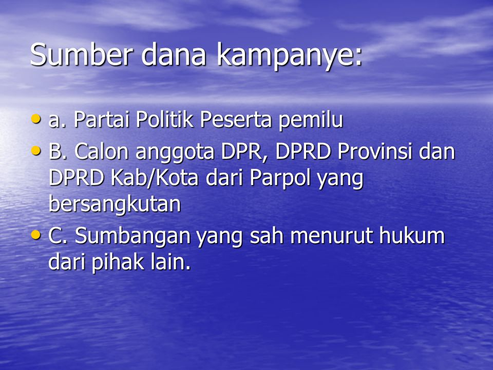 Sumber dana kampanye: a. Partai Politik Peserta pemilu a. Partai Politik Peserta pemilu B. Calon anggota DPR, DPRD Provinsi dan DPRD Kab/Kota dari Par
