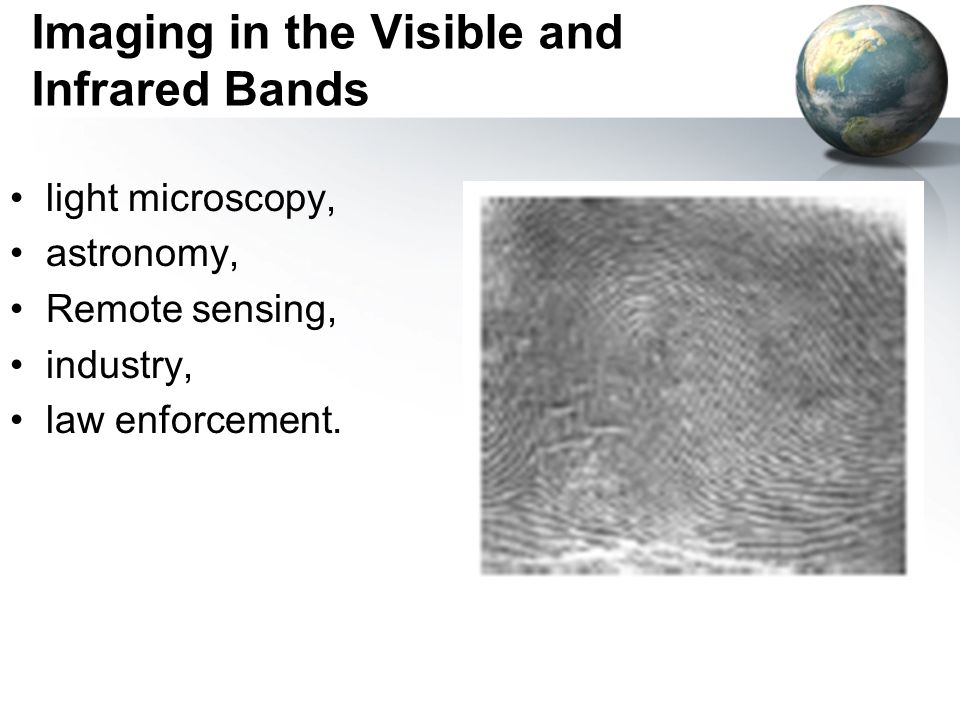 Imaging in the Visible and Infrared Bands light microscopy, astronomy, Remote sensing, industry, law enforcement.
