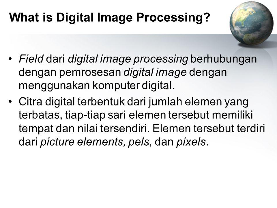 What is Digital Image Processing? Field dari digital image processing berhubungan dengan pemrosesan digital image dengan menggunakan komputer digital.