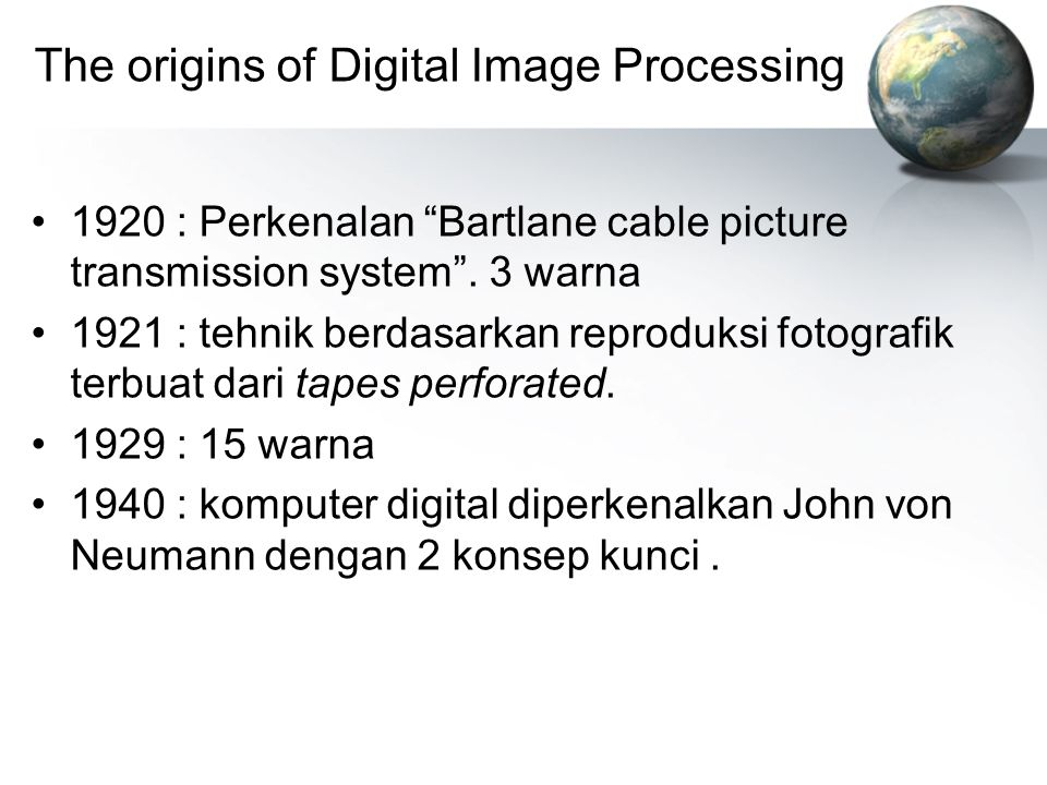 The origins of Digital Image Processing 1920 : Perkenalan Bartlane cable picture transmission system .