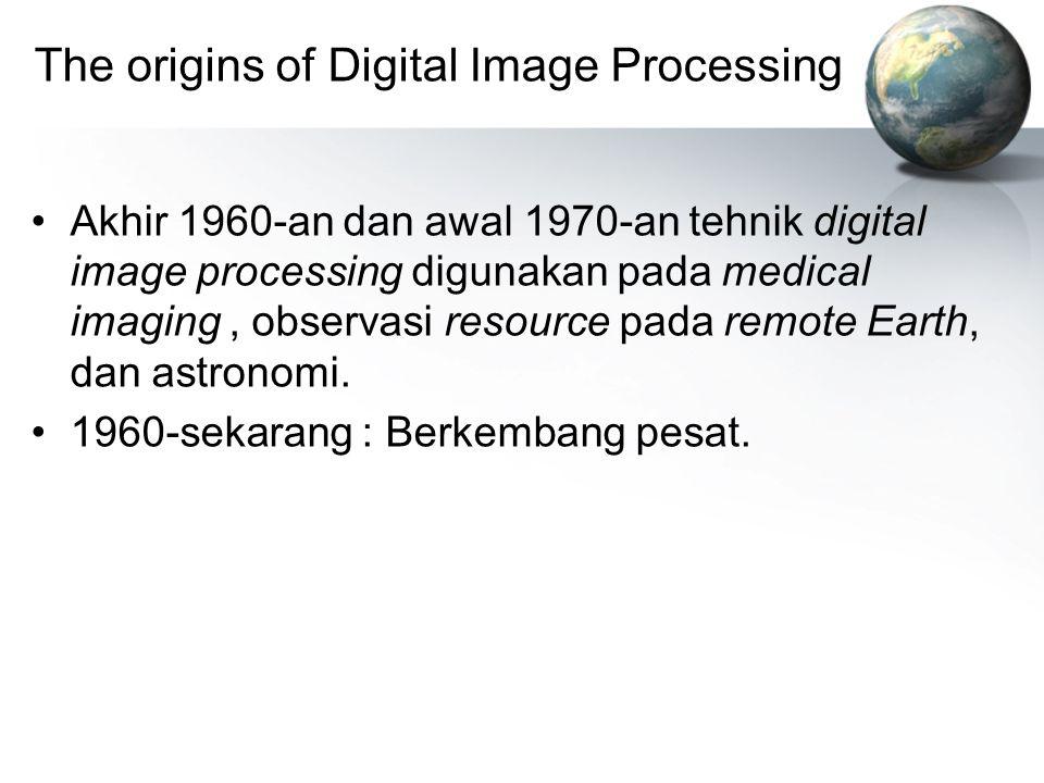The origins of Digital Image Processing Akhir 1960-an dan awal 1970-an tehnik digital image processing digunakan pada medical imaging, observasi resou