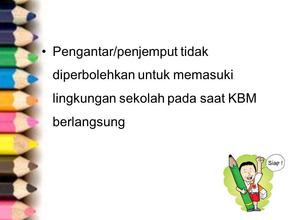 Pengantar/penjemput tidak diperbolehkan untuk memasuki lingkungan sekolah pada saat KBM berlangsung