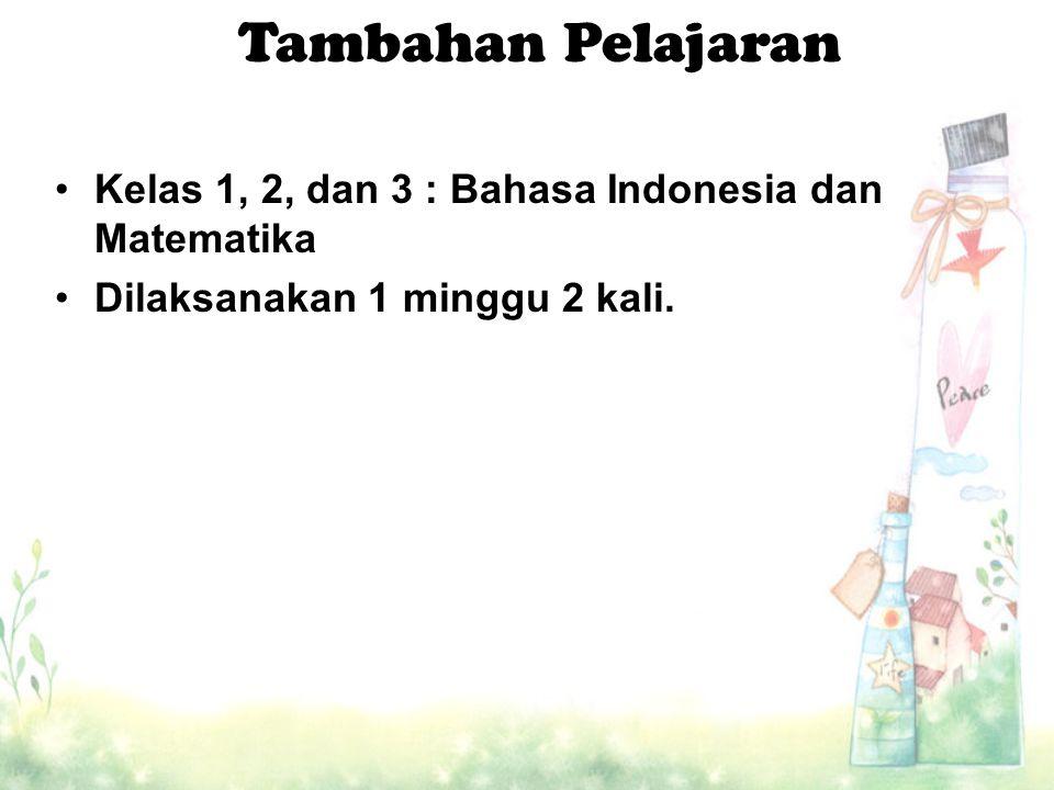 Kelas 1, 2, dan 3 : Bahasa Indonesia dan Matematika Dilaksanakan 1 minggu 2 kali.