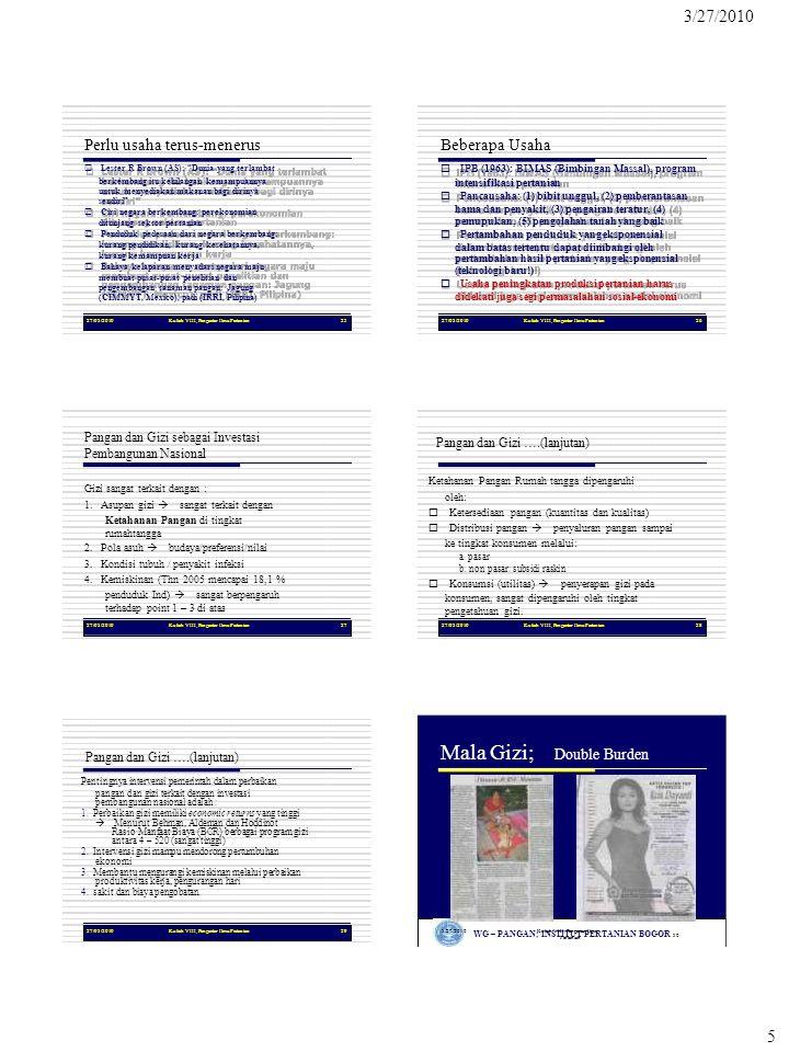 WG – PANGAN; INSTITUT PERTANIAN BOGOR 30 3/27/2010 5 27/03/2010Kuliah VIII, Pengantar Ilmu Pertanian25 Perlu usaha terus-menerus  Lester R Brown (AS