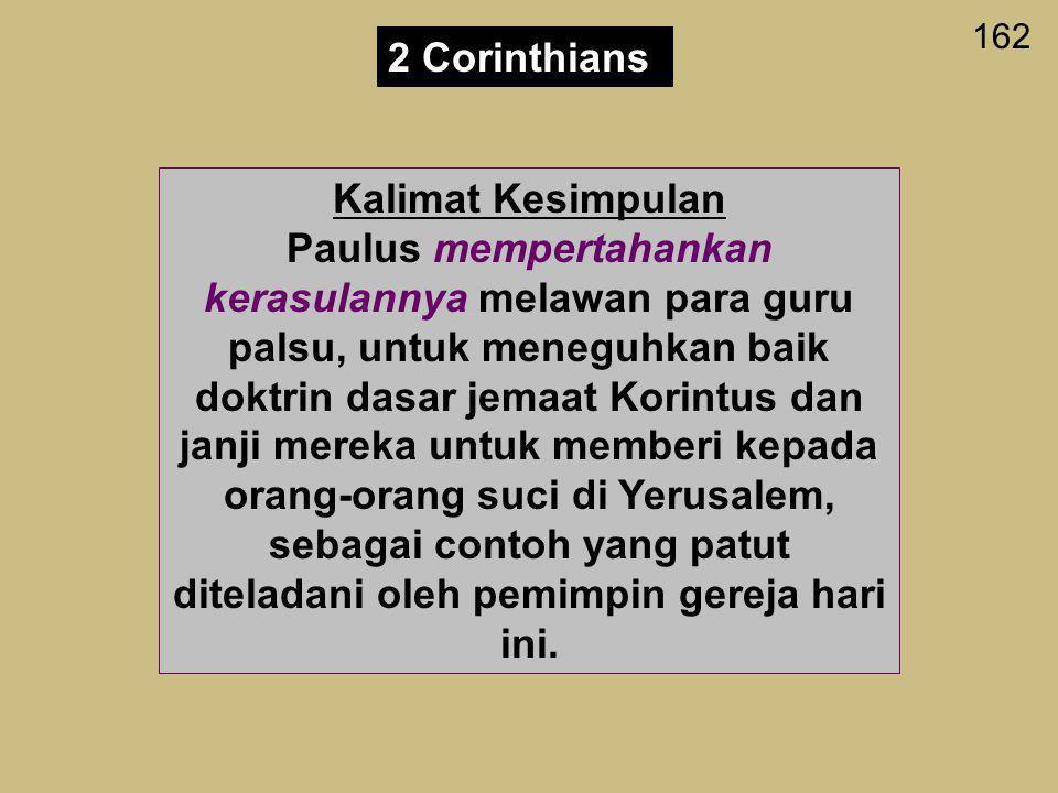 Pembelaan akan kerasulan Paulus Ketulusan dalam pelayanan Memberi Otoritas Pelayanan Pasal 1—7 Pasal 8—9 Pasal 10—13 Pembelaan akan motivasi Paulus Pe