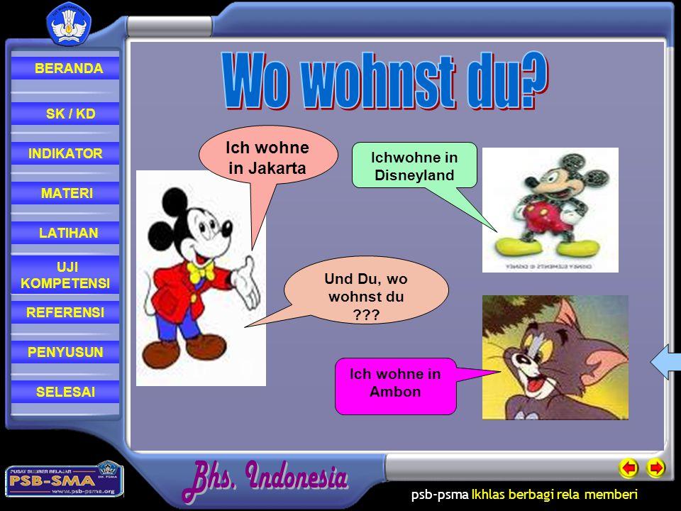 psb-psma Ikhlas berbagi rela memberi REFERENSI LATIHAN MATERI PENYUSUN INDIKATOR SK / KD UJI KOMPETENSI BERANDA SELESAI Ichwohne in Disneyland Ich wohne in Ambon Ich wohne in Jakarta Und Du, wo wohnst du