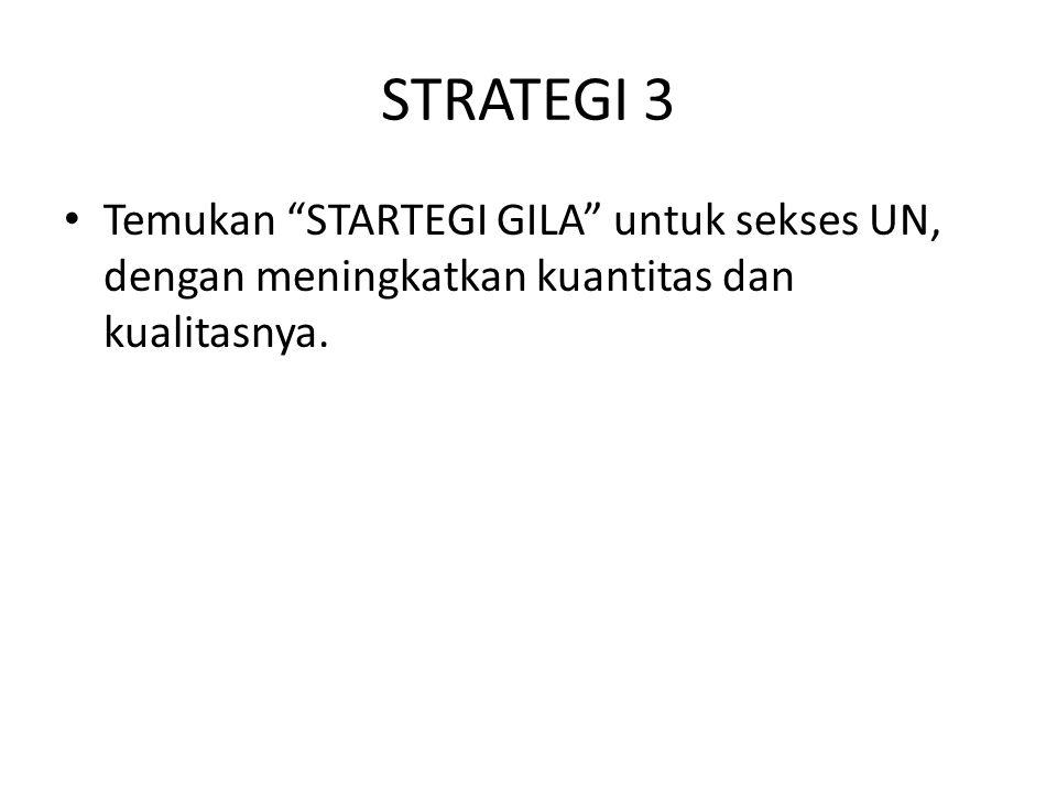 """STRATEGI 3 Temukan """"STARTEGI GILA"""" untuk sekses UN, dengan meningkatkan kuantitas dan kualitasnya."""