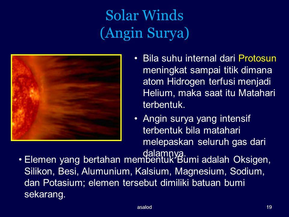 Solar Winds (Angin Surya) Bila suhu internal dari Protosun meningkat sampai titik dimana atom Hidrogen terfusi menjadi Helium, maka saat itu Matahari
