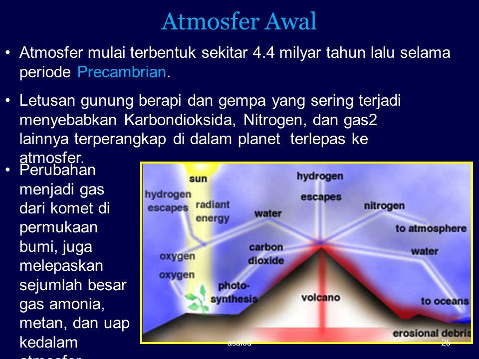 Atmosfer Awal Atmosfer mulai terbentuk sekitar 4.4 milyar tahun lalu selama periode Precambrian. Letusan gunung berapi dan gempa yang sering terjadi m