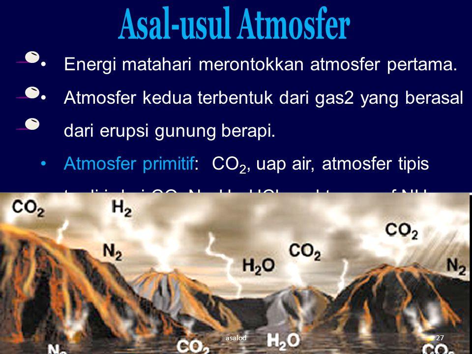 Energi matahari merontokkan atmosfer pertama. Atmosfer kedua terbentuk dari gas2 yang berasal dari erupsi gunung berapi. Atmosfer primitif: CO 2, uap