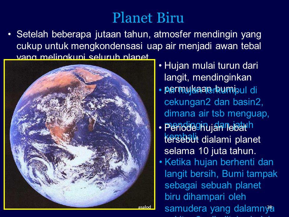 Planet Biru Setelah beberapa jutaan tahun, atmosfer mendingin yang cukup untuk mengkondensasi uap air menjadi awan tebal yang melingkupi seluruh plane