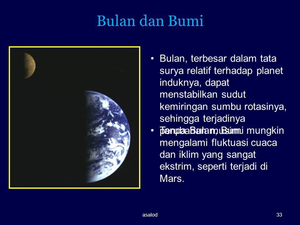 Bulan dan Bumi Bulan, terbesar dalam tata surya relatif terhadap planet induknya, dapat menstabilkan sudut kemiringan sumbu rotasinya, sehingga terjad