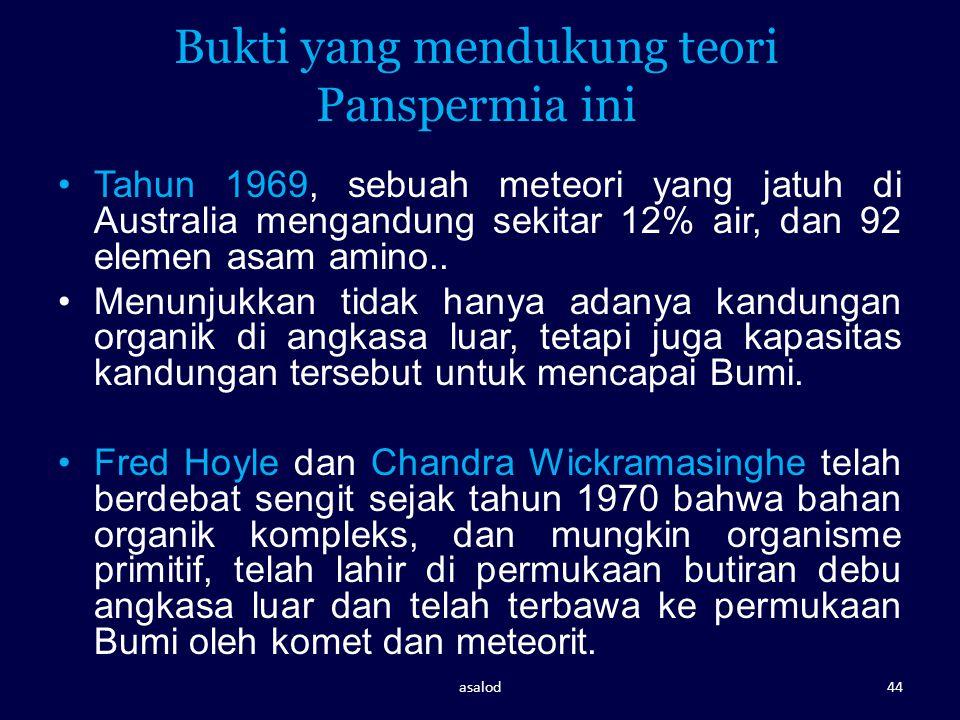 Bukti yang mendukung teori Panspermia ini Tahun 1969, sebuah meteori yang jatuh di Australia mengandung sekitar 12% air, dan 92 elemen asam amino.. Me