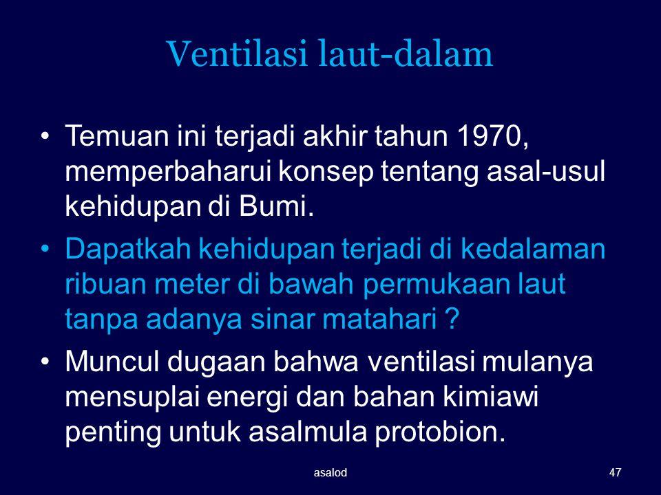 Ventilasi laut-dalam Temuan ini terjadi akhir tahun 1970, memperbaharui konsep tentang asal-usul kehidupan di Bumi. Dapatkah kehidupan terjadi di keda