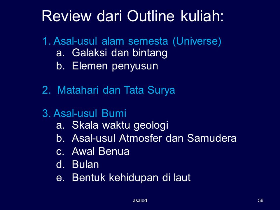 Review dari Outline kuliah: 1. Asal-usul alam semesta (Universe) 3. Asal-usul Bumi 2. Matahari dan Tata Surya a.Skala waktu geologi b.Asal-usul Atmosf
