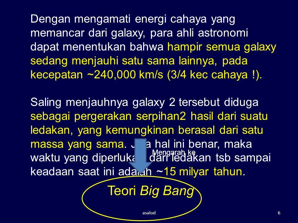 asalod6 Dengan mengamati energi cahaya yang memancar dari galaxy, para ahli astronomi dapat menentukan bahwa hampir semua galaxy sedang menjauhi satu