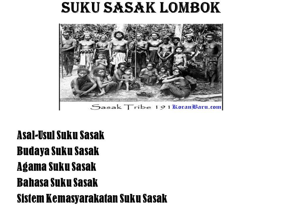 Suku Sasak Lombok Asal-Usul Suku Sasak Asal-Usul Suku Sasak Budaya Suku Sasak Agama Suku Sasak Bahasa Suku Sasak Sistem Kemasyarakatan Suku Sasak