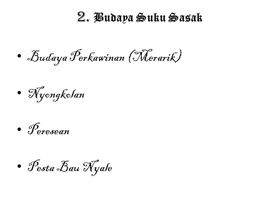 2. Budaya Suku Sasak Budaya Perkawinan (Merarik) Nyongkolan Peresean Pesta Bau Nyale