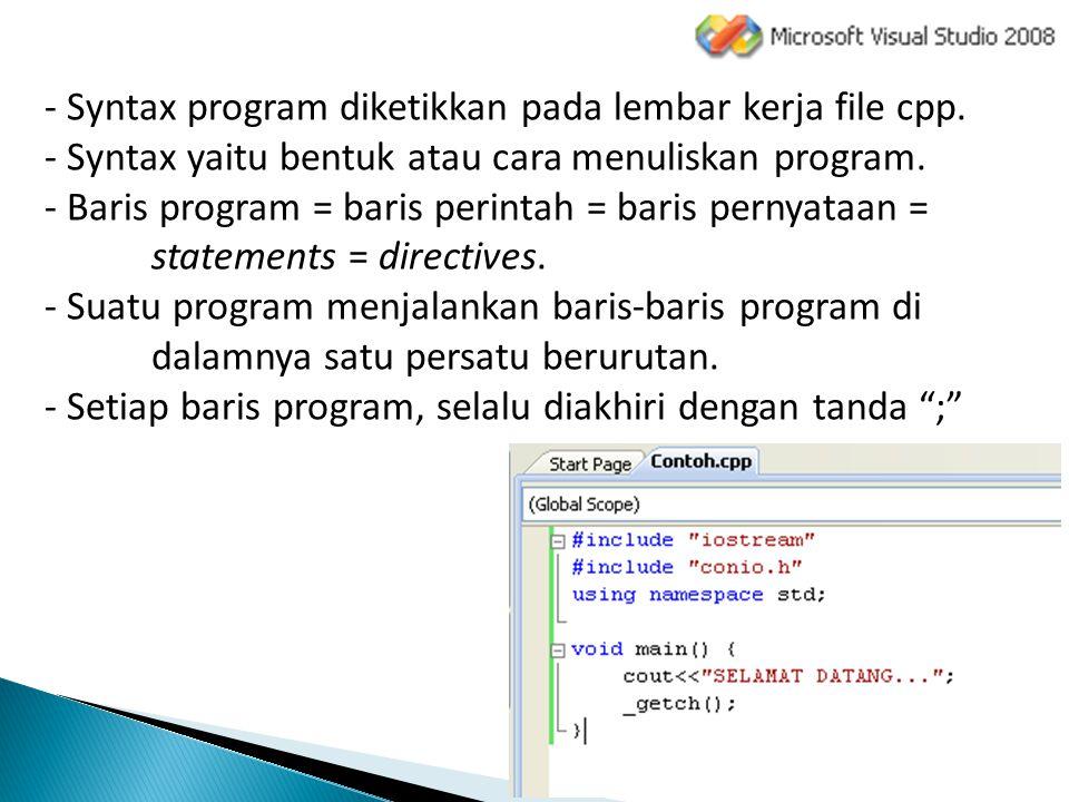 - Syntax program diketikkan pada lembar kerja file cpp. - Syntax yaitu bentuk atau cara menuliskan program. - Baris program = baris perintah = baris p