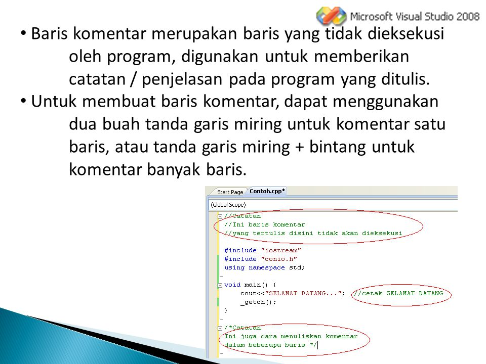 Baris komentar merupakan baris yang tidak dieksekusi oleh program, digunakan untuk memberikan catatan / penjelasan pada program yang ditulis. Untuk me