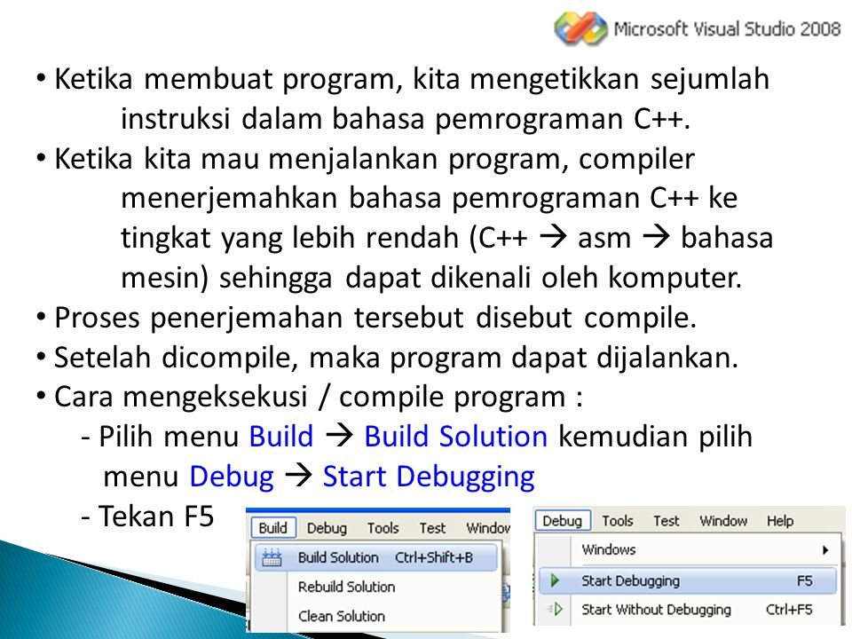 Ketika membuat program, kita mengetikkan sejumlah instruksi dalam bahasa pemrograman C++. Ketika kita mau menjalankan program, compiler menerjemahkan