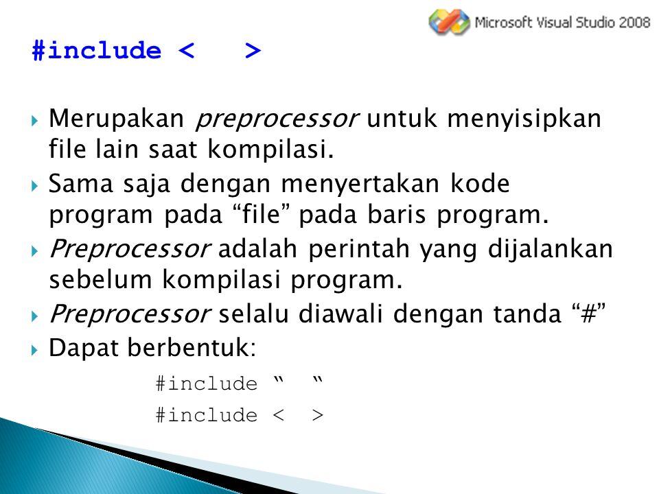 """#include  Merupakan preprocessor untuk menyisipkan file lain saat kompilasi.  Sama saja dengan menyertakan kode program pada """"file"""" pada baris progr"""