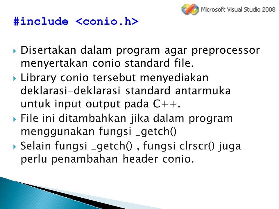 #include  Disertakan dalam program agar preprocessor menyertakan conio standard file.  Library conio tersebut menyediakan deklarasi-deklarasi standa